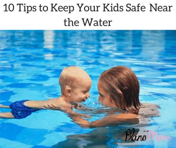 10 Tips to Keep Your Kids Safe Near the Water